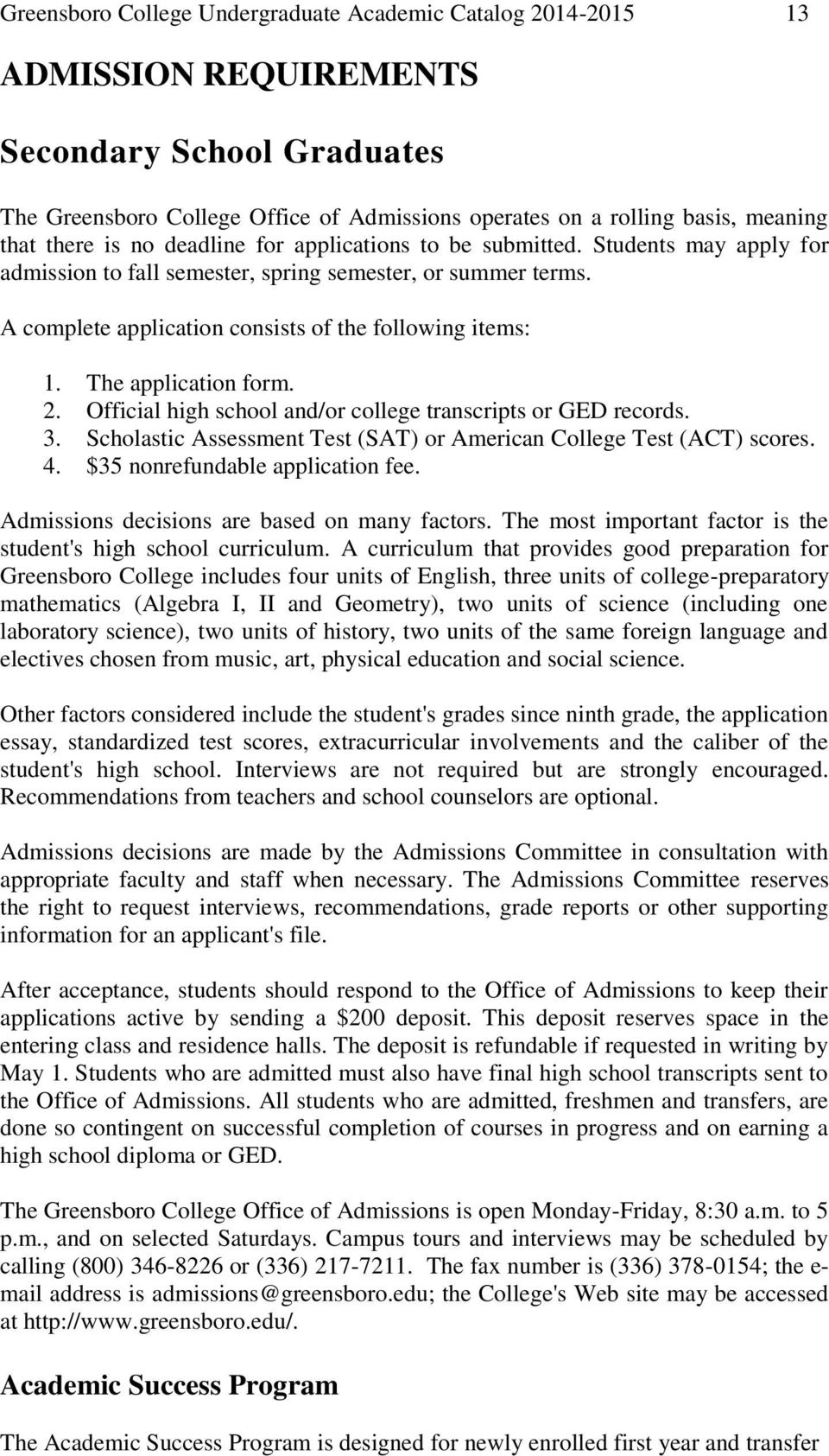 The application form. 2. Official high school and/or college transcripts or GED records. 3. Scholastic Assessment Test (SAT) or American College Test (ACT) scores. 4.