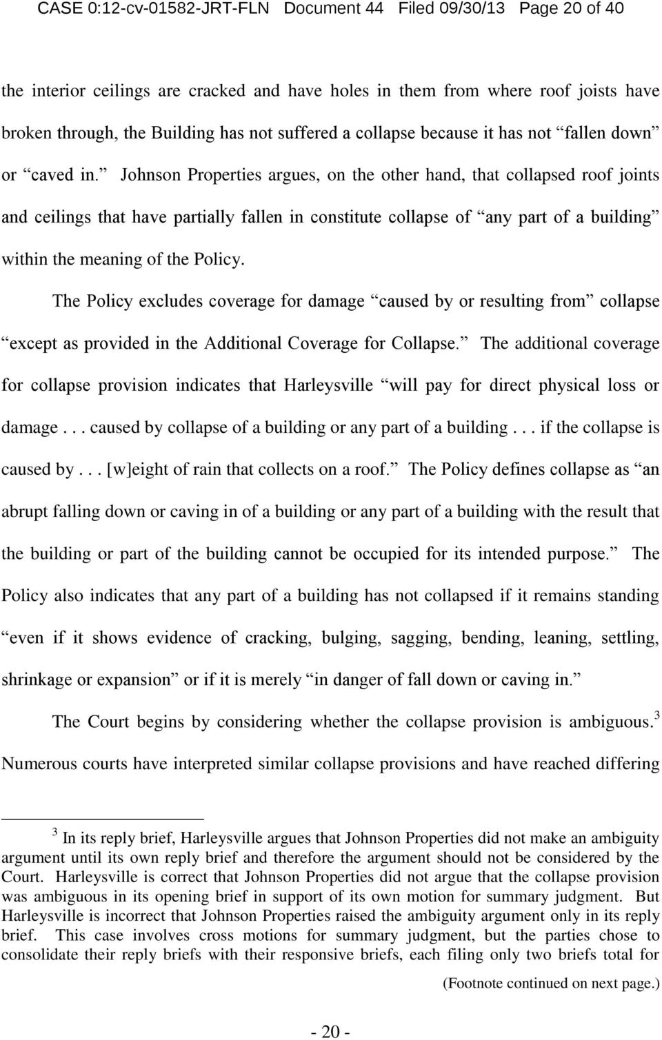 Johnson Properties argues, on the other hand, that collapsed roof joints and ceilings that have partially fallen in constitute collapse of any part of a building within the meaning of the Policy.