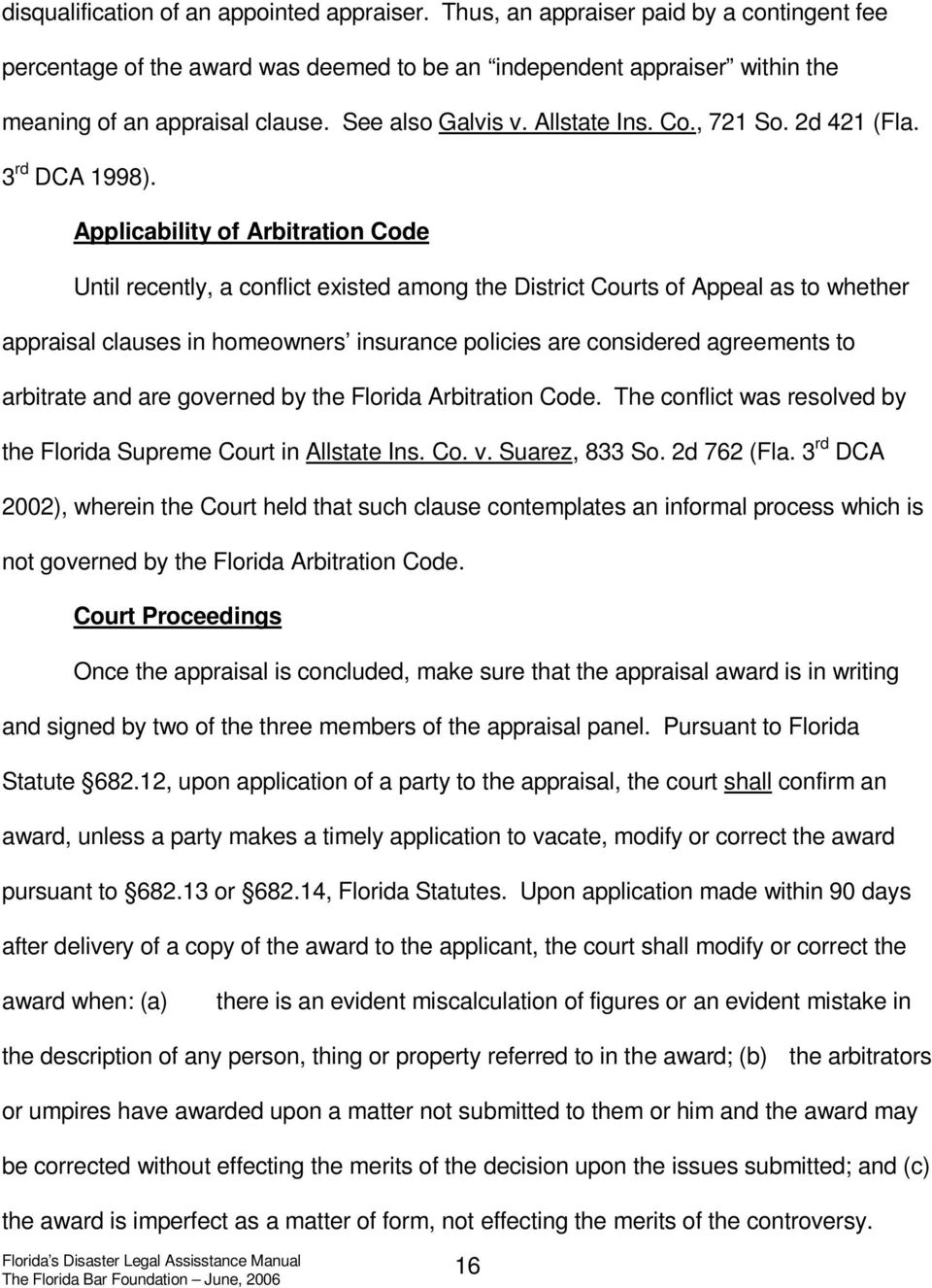 Applicability of Arbitration Code Until recently, a conflict existed among the District Courts of Appeal as to whether appraisal clauses in homeowners insurance policies are considered agreements to