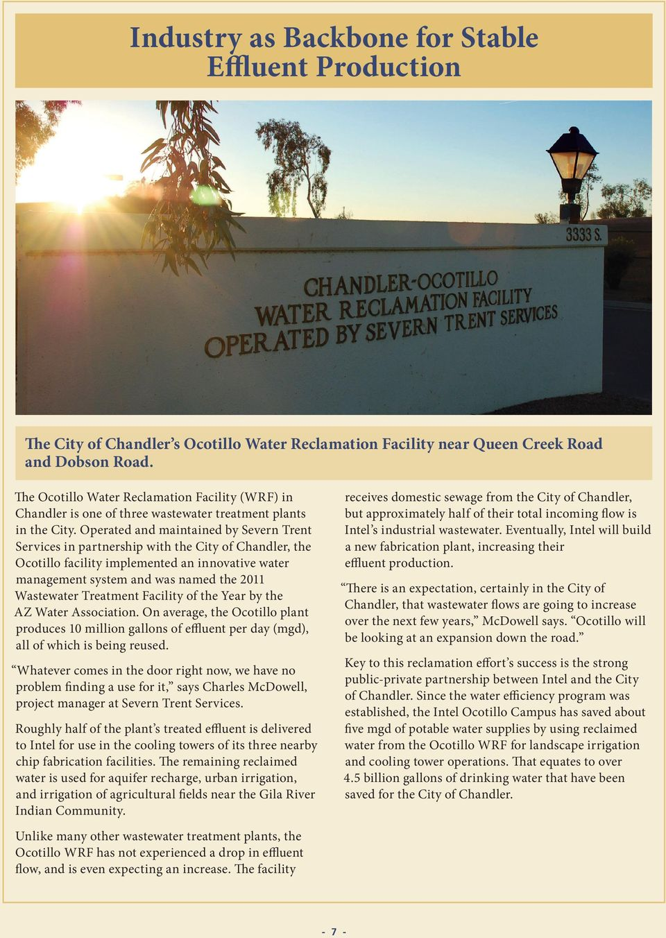 Operated and maintained by Severn Trent Services in partnership with the City of Chandler, the Ocotillo facility implemented an innovative water management system and was named the 2011 Wastewater