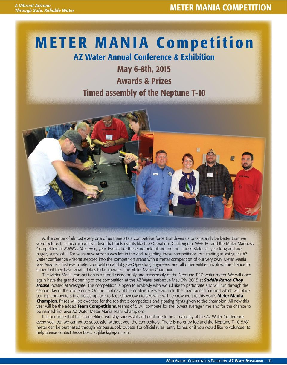 It is this competitive drive that fuels events like the Operations Challenge at WEFTEC and the Meter Madness Competition at AWWA s ACE every year.