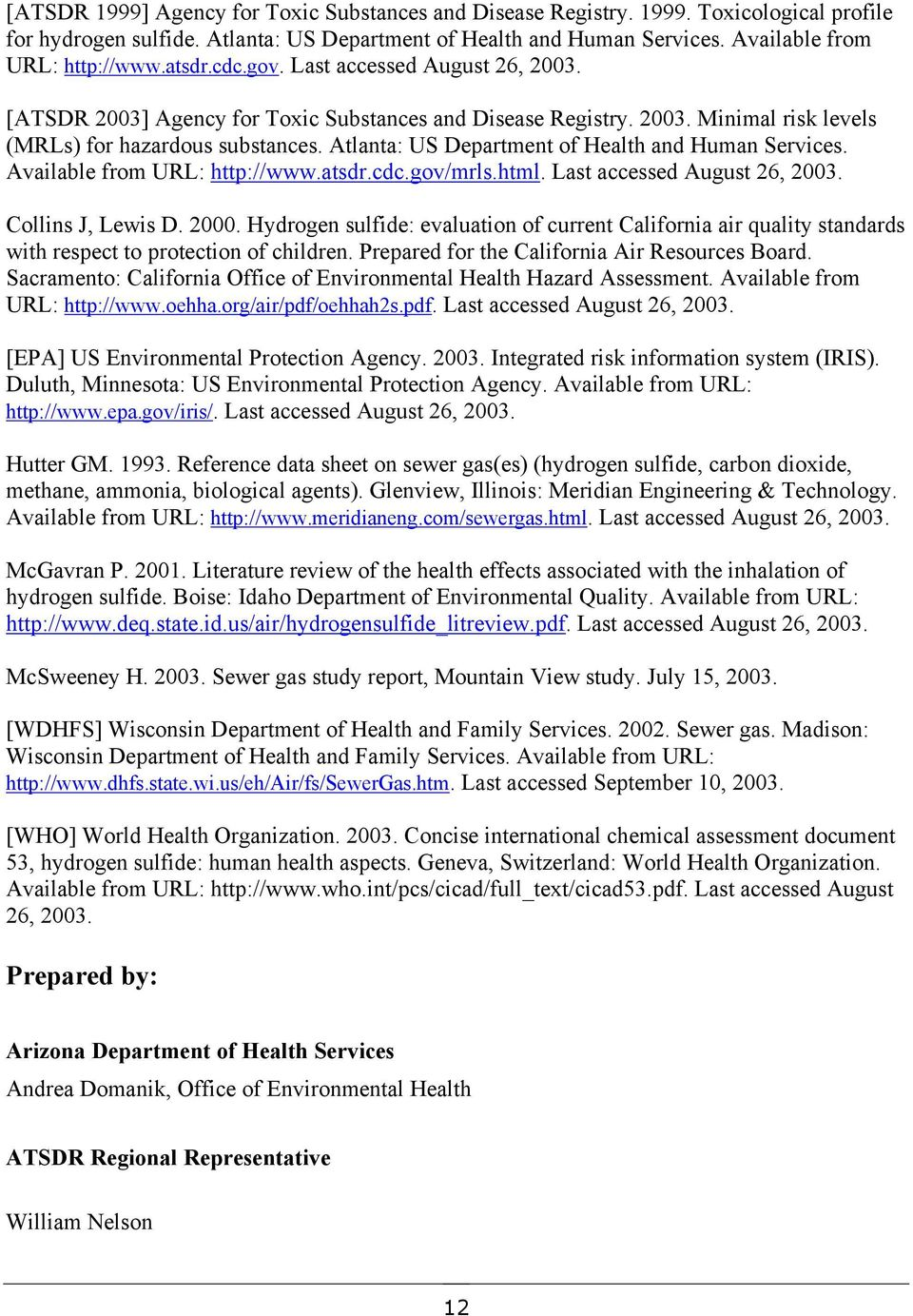 Atlanta: US Department of Health and Human Services. Available from URL: http://www.atsdr.cdc.gov/mrls.html. Last accessed August 26, 2003. Collins J, Lewis D. 2000.