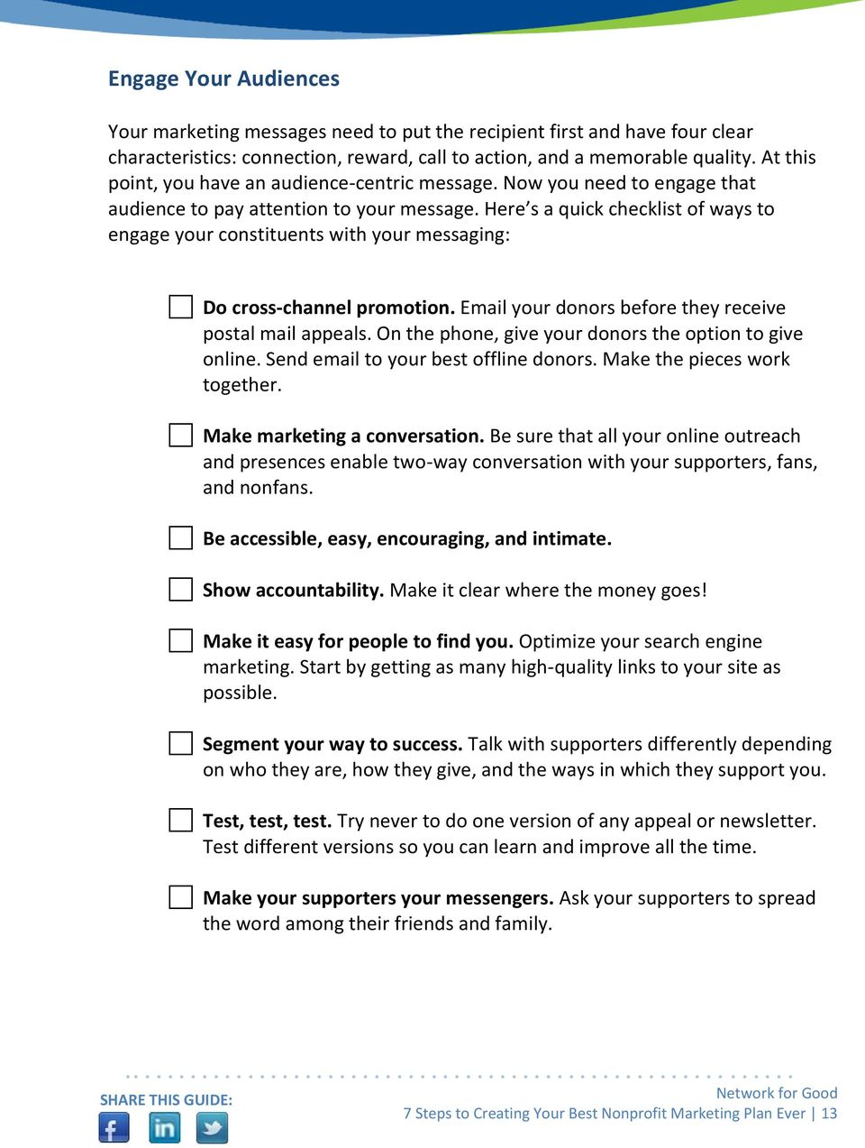 Here s a quick checklist of ways to engage your constituents with your messaging: Do cross-channel promotion. Email your donors before they receive postal mail appeals.