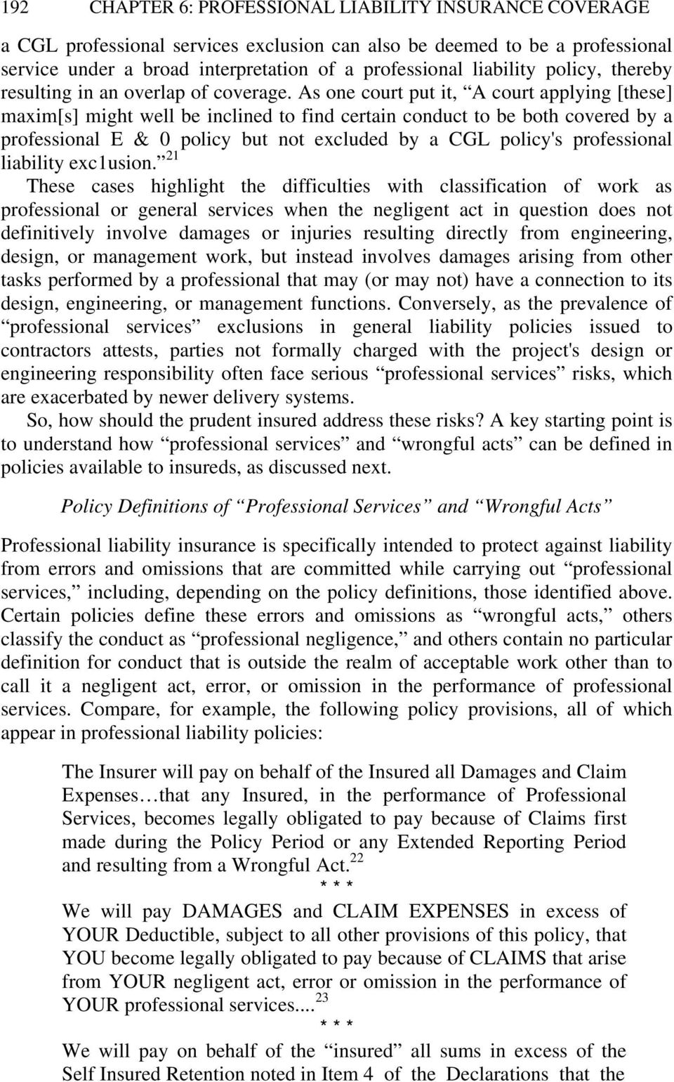 As one court put it, A court applying [these] maxim[s] might well be inclined to find certain conduct to be both covered by a professional E & 0 policy but not excluded by a CGL policy's professional