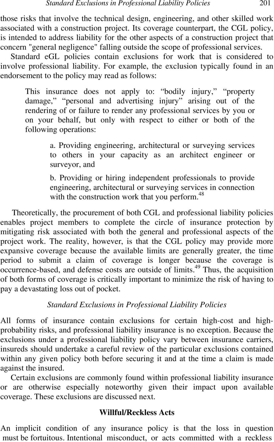 services. Standard egl policies contain exclusions for work that is considered to involve professional liability.