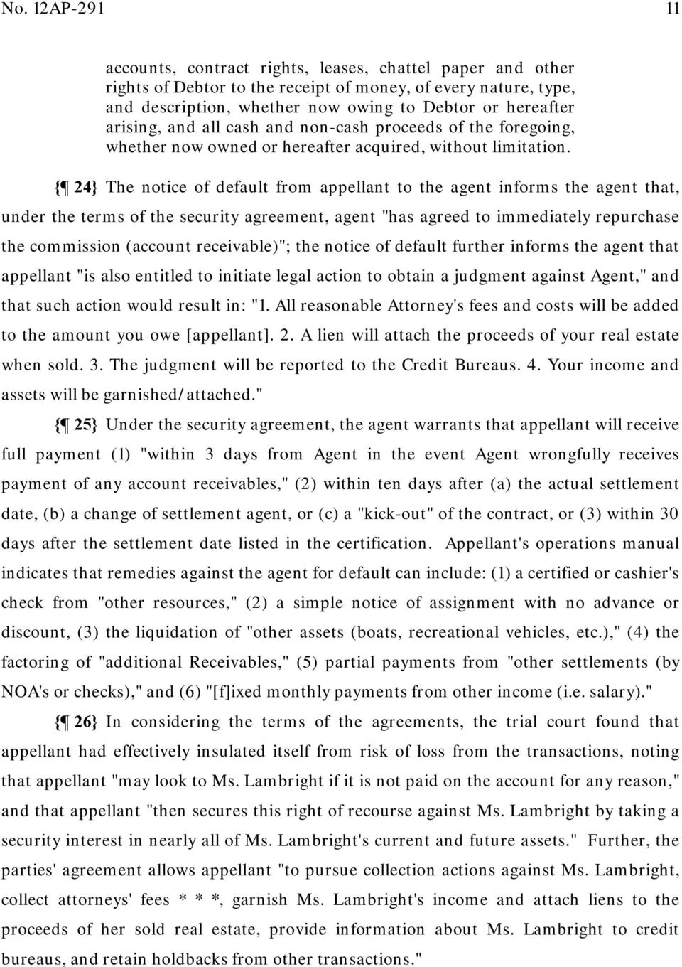 "{ 24} The notice of default from appellant to the agent informs the agent that, under the terms of the security agreement, agent ""has agreed to immediately repurchase the commission (account"
