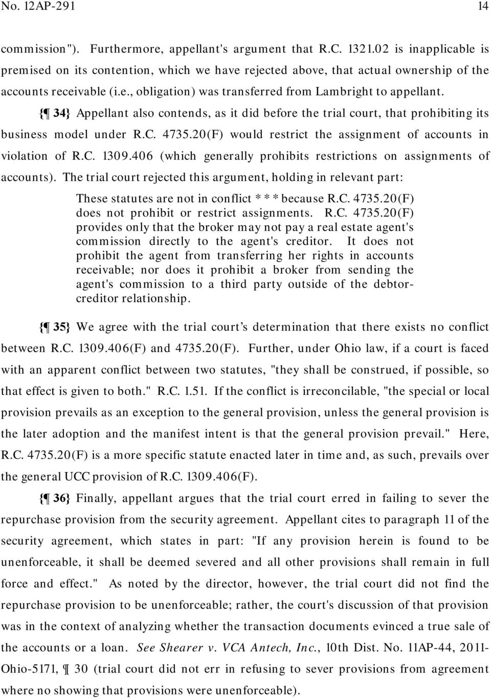 { 34} Appellant also contends, as it did before the trial court, that prohibiting its business model under R.C. 4735.20(F) would restrict the assignment of accounts in violation of R.C. 1309.