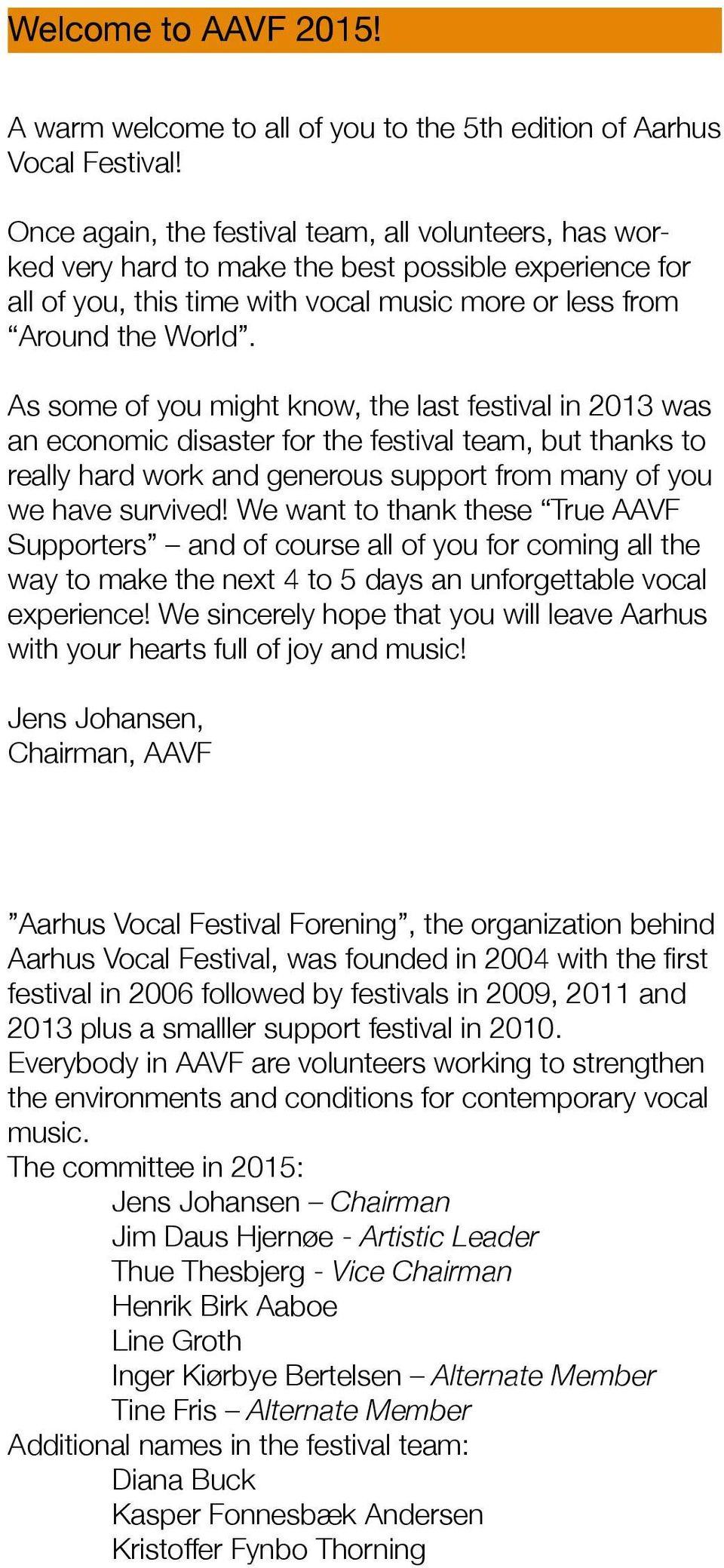 As some of you might know, the last festival in 2013 was an economic disaster for the festival team, but thanks to really hard work and generous support from many of you we have survived!