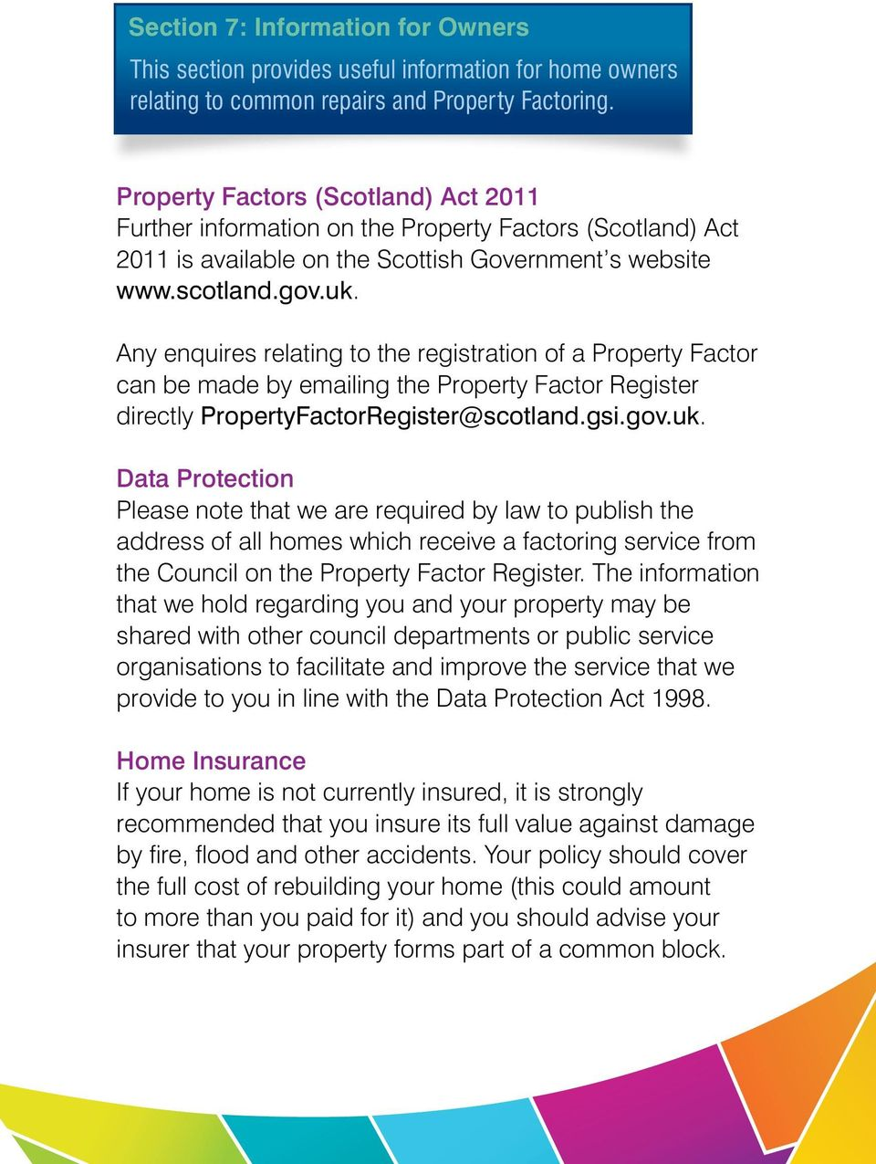 Any enquires relating to the registration of a Property Factor can be made by emailing the Property Factor Register directly PropertyFactorRegister@scotland.gsi.gov.uk.