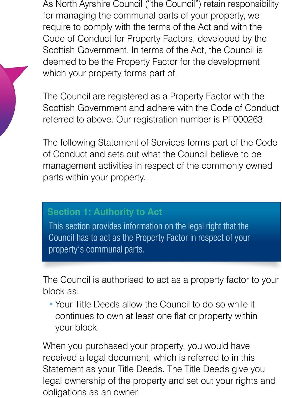The Council are registered as a Property Factor with the Scottish Government and adhere with the Code of Conduct referred to above. Our registration number is PF000263.