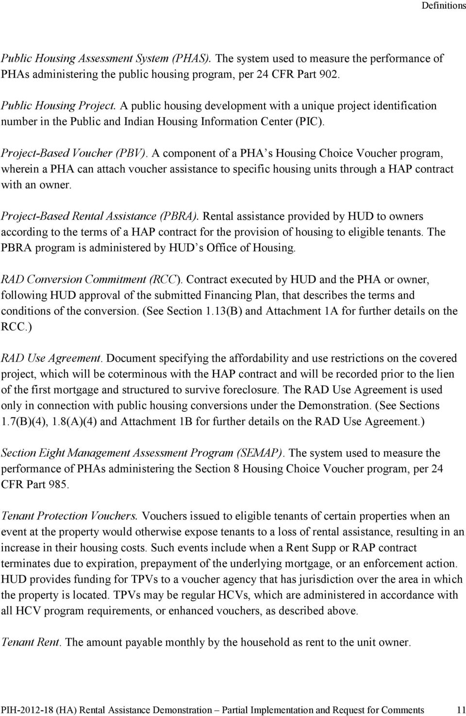 A component of a PHA s Housing Choice Voucher program, wherein a PHA can attach voucher assistance to specific housing units through a HAP contract with an owner.