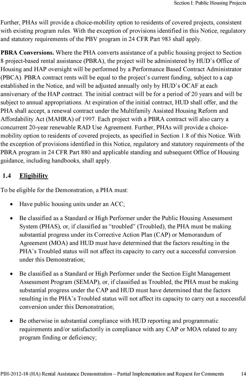 Where the PHA converts assistance of a public housing project to Section 8 project-based rental assistance (PBRA), the project will be administered by HUD s Office of Housing and HAP oversight will