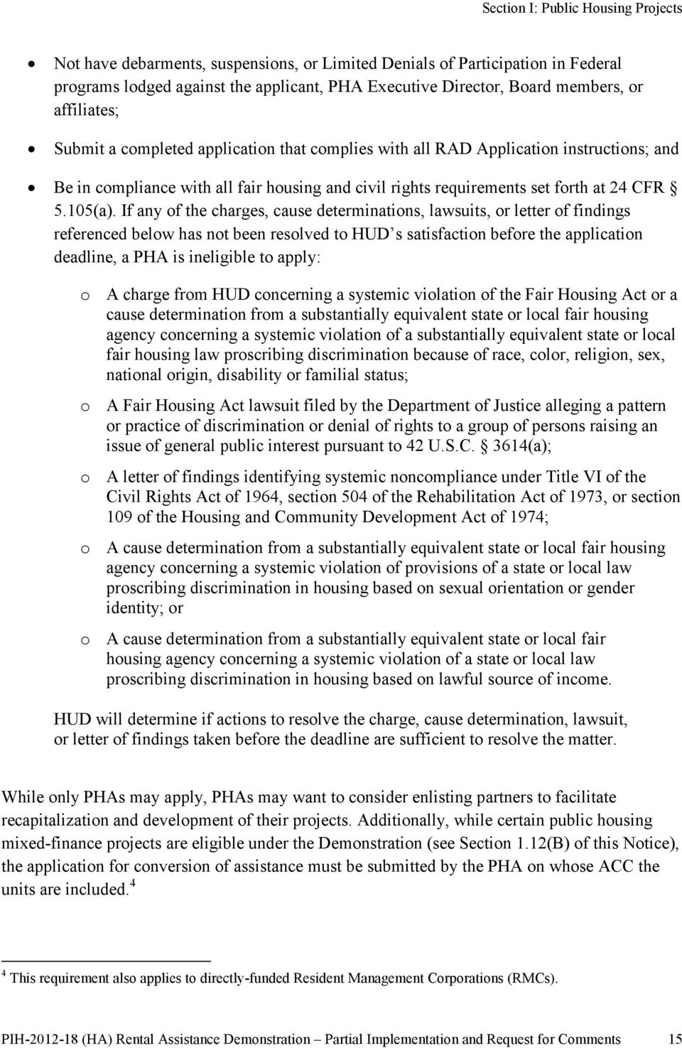 If any of the charges, cause determinations, lawsuits, or letter of findings referenced below has not been resolved to HUD s satisfaction before the application deadline, a PHA is ineligible to