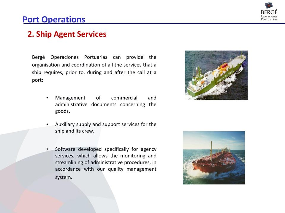 the goods. Auxiliary supply and support services for the ship and its crew.