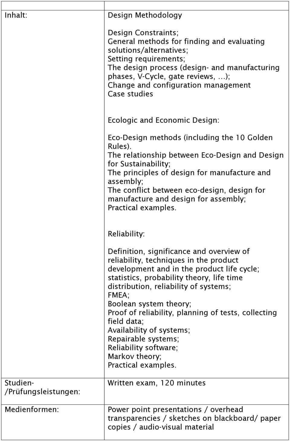 The relationship between Eco-Design and Design for Sustainability; The principles of design for manufacture and assembly; The conflict between eco-design, design for manufacture and design for