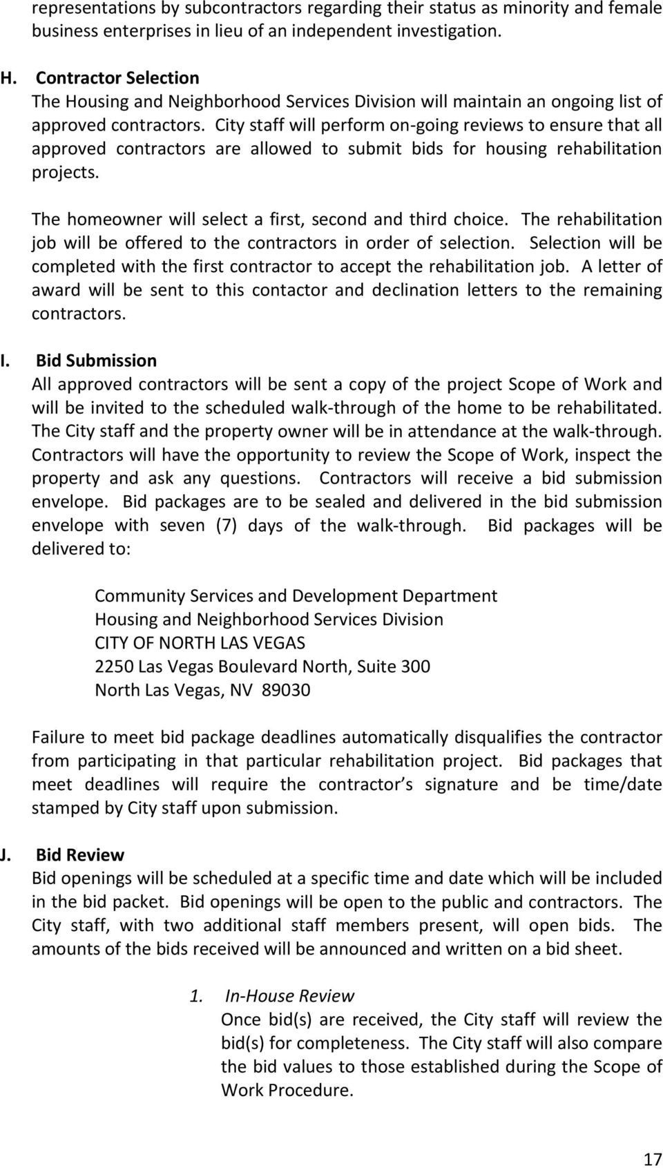 City staff will perform on going reviews to ensure that all approved contractors are allowed to submit bids for housing rehabilitation projects.