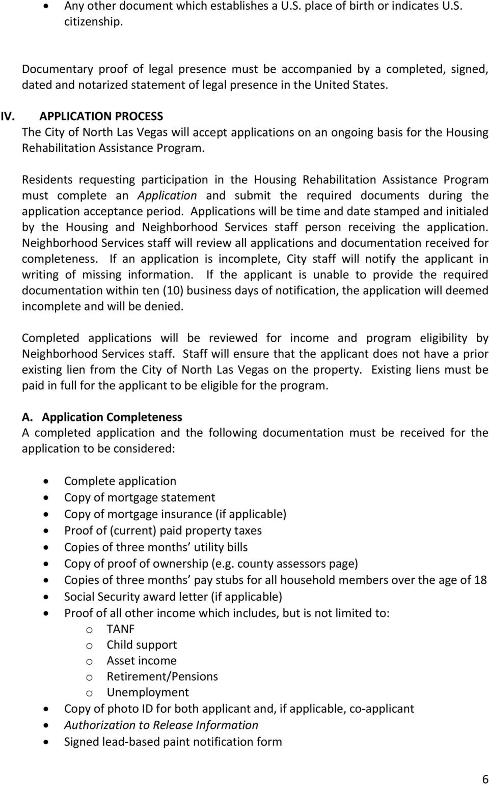 APPLICATION PROCESS The City of North Las Vegas will accept applications on an ongoing basis for the Housing Rehabilitation Assistance Program.