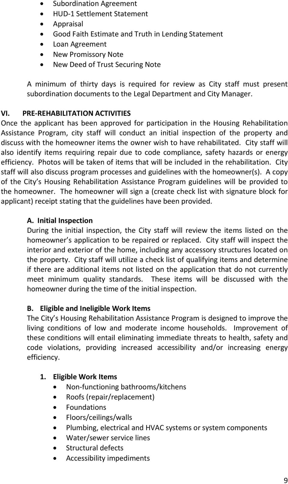 PRE REHABILITATION ACTIVITIES Once the applicant has been approved for participation in the Housing Rehabilitation Assistance Program, city staff will conduct an initial inspection of the property
