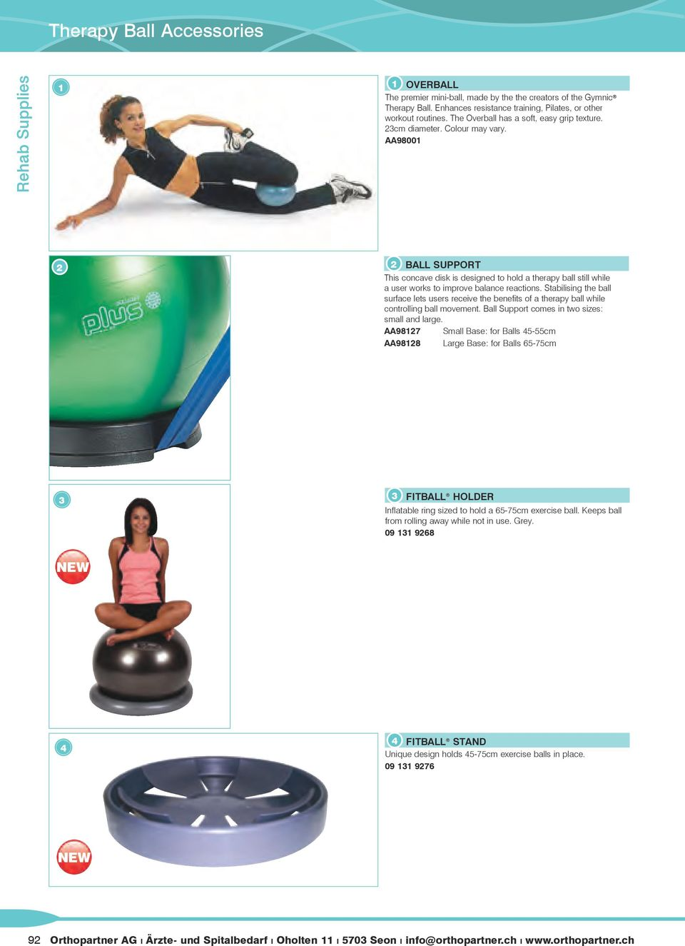 AA9800 BALL SUPPORT This concave disk is designed to hold a therapy ball still while a user works to improve balance reactions.