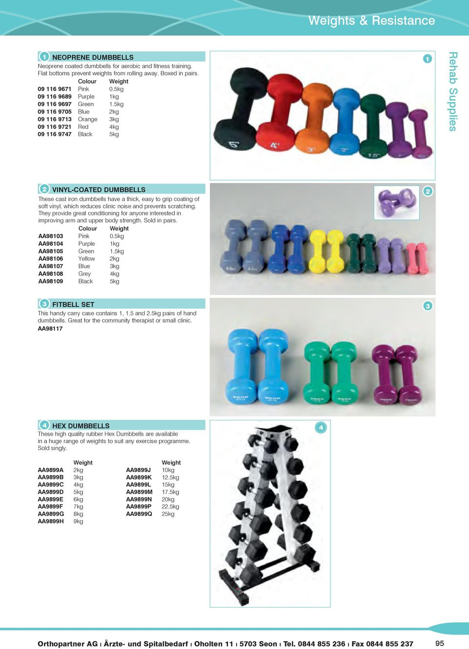 5kg 09 6 9705 Blue kg 09 6 97 Orange kg 09 6 97 Red kg 09 6 977 Black 5kg VINYL-COATED DUMBBELLS These cast iron dumbbells have a thick, easy to grip coating of soft vinyl, which reduces clinic noise