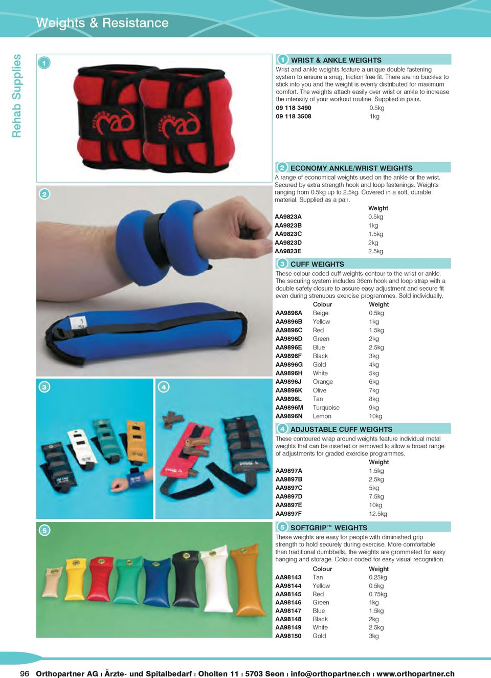 Supplied in pairs. 09 8 90 0.5kg 09 8 508 kg 5 ECONOMY ANKLE/WRIST WEIGHTS A range of economical weights used on the ankle or the wrist. Secured by extra strength hook and loop fastenings.