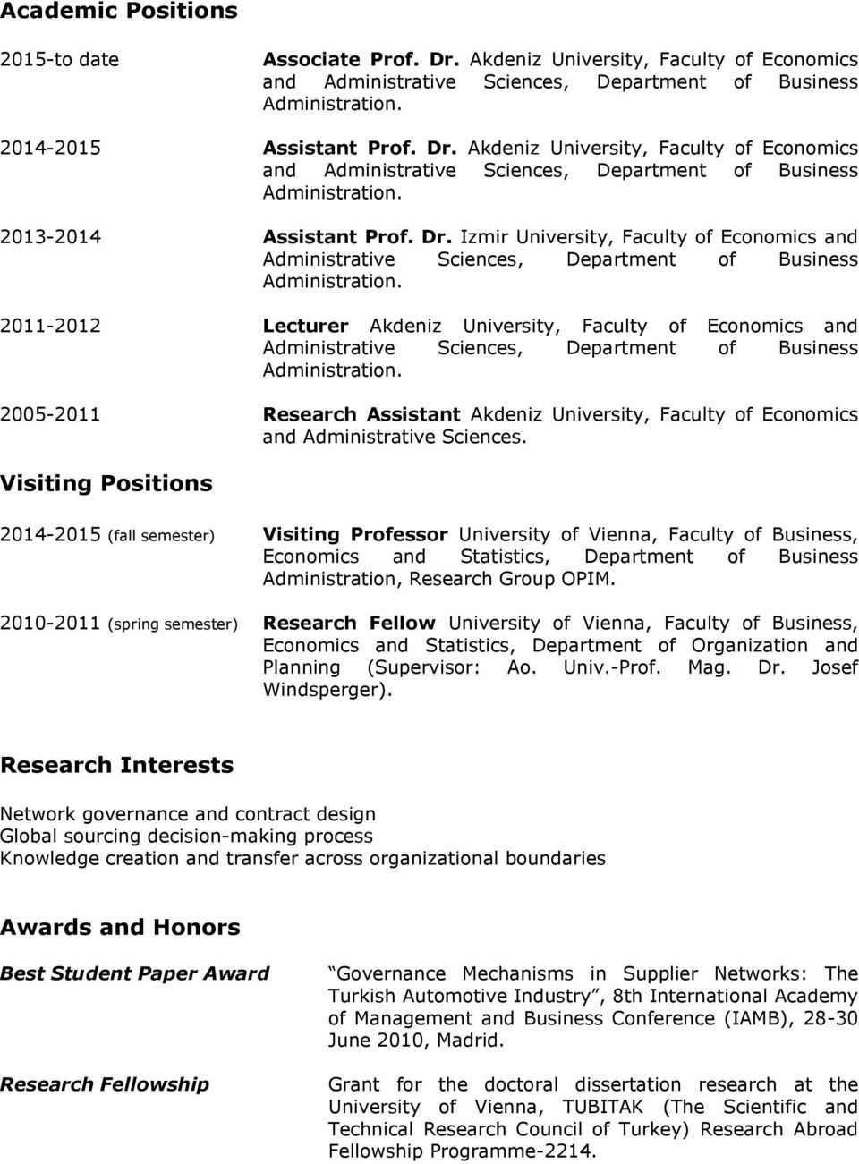 Business 2005-2011 Research Assistant Akdeniz University, Faculty of Economics and Administrative Sciences.