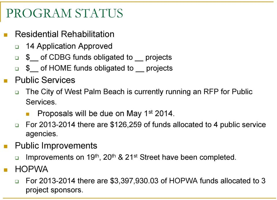 Proposals will be due on May 1 st 2014. For 2013-2014 there are $126,259 of funds allocated to 4 public service agencies.