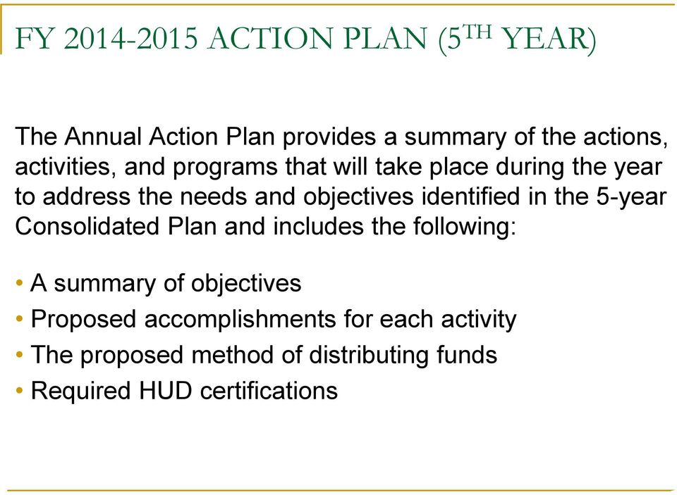 identified in the 5-year Consolidated Plan and includes the following: A summary of objectives