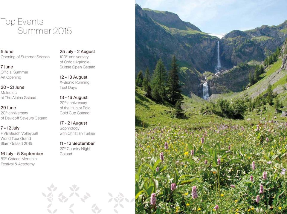 Menuhin Festival & Academy 25 July - 2 August 100 th anniversary of Crédit Agricole Suisse Open Gstaad 12-13 August X-Bionic Running Test Days