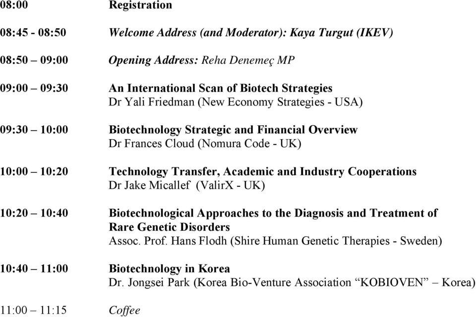 Transfer, Academic and Industry Cooperations Dr Jake Micallef (ValirX - UK) 10:20 10:40 Biotechnological Approaches to the Diagnosis and Treatment of Rare Genetic Disorders