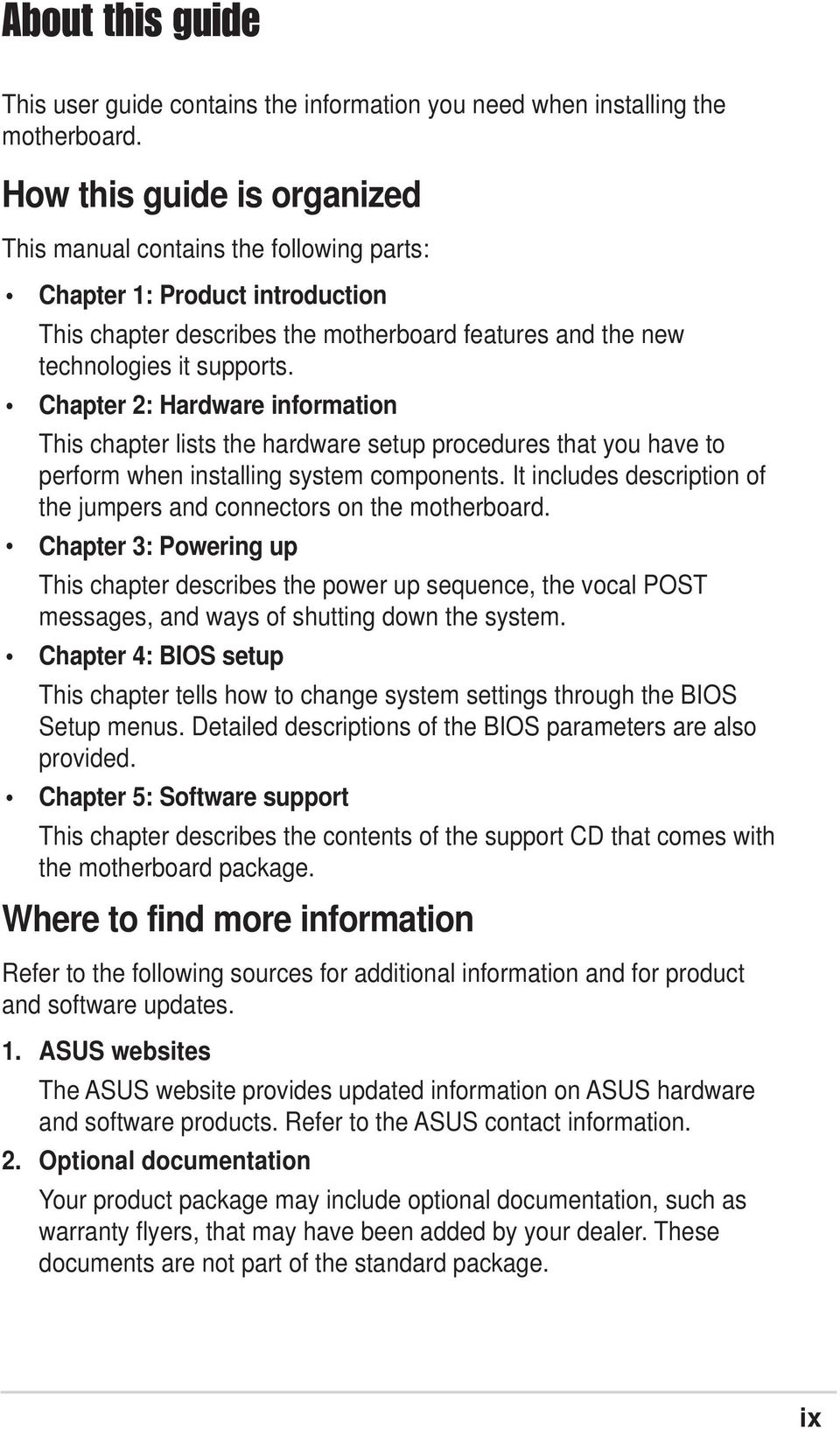 Chapter 2: Hardware information This chapter lists the hardware setup procedures that you have to perform when installing system components.