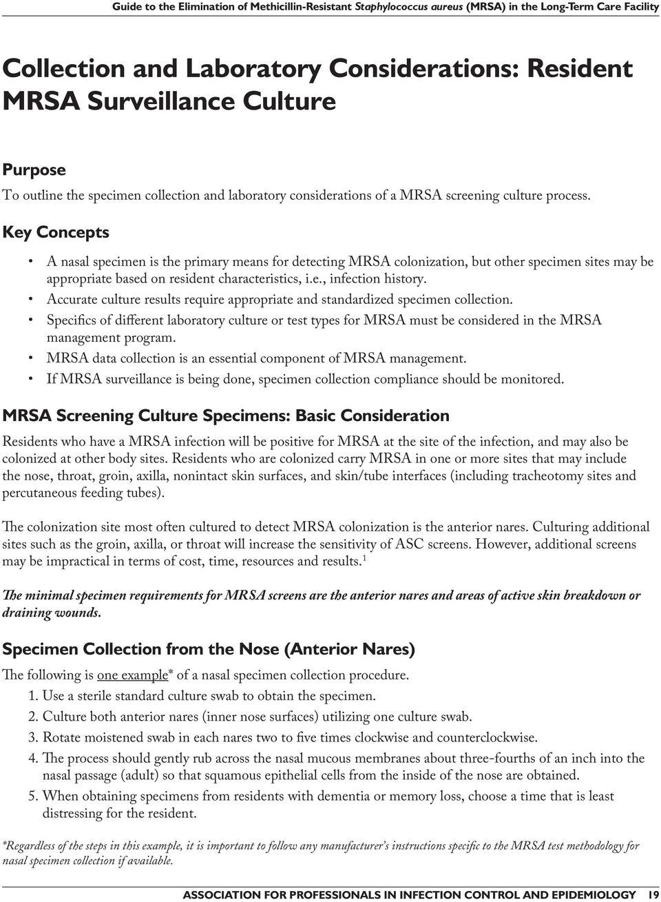 Accurate culture results require appropriate and standardized specimen collection. Specifics of different laboratory culture or test types for MRSA must be considered in the MRSA management program.