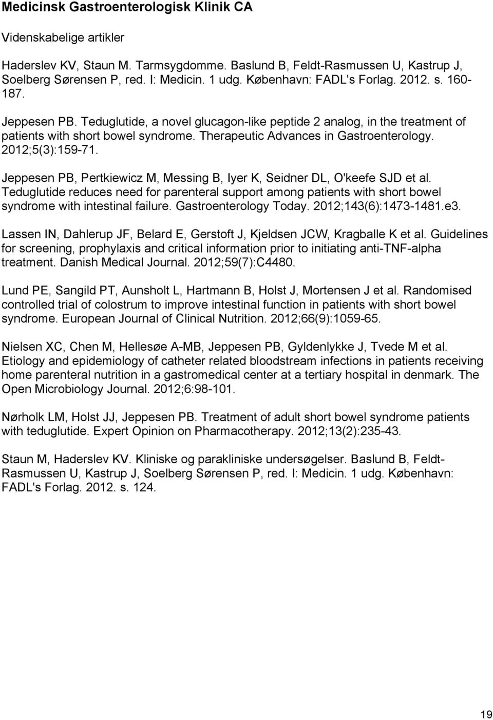Therapeutic Advances in Gastroenterology. 2012;5(3):159-71. Jeppesen PB, Pertkiewicz M, Messing B, Iyer K, Seidner DL, O'keefe SJD et al.