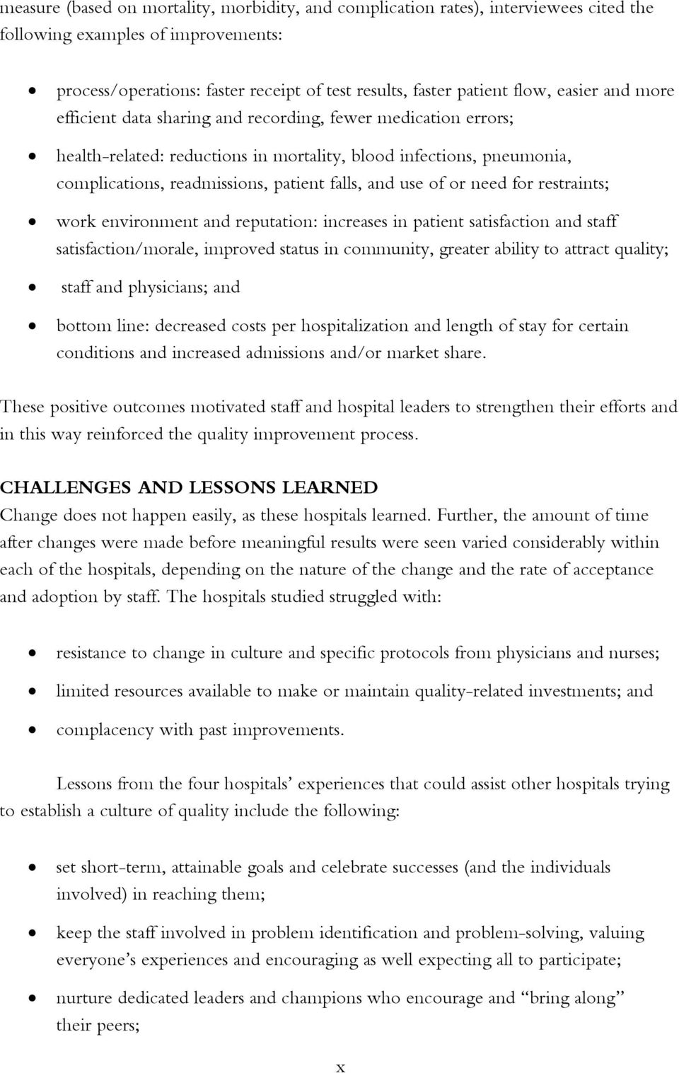 use of or need for restraints; work environment and reputation: increases in patient satisfaction and staff satisfaction/morale, improved status in community, greater ability to attract quality;