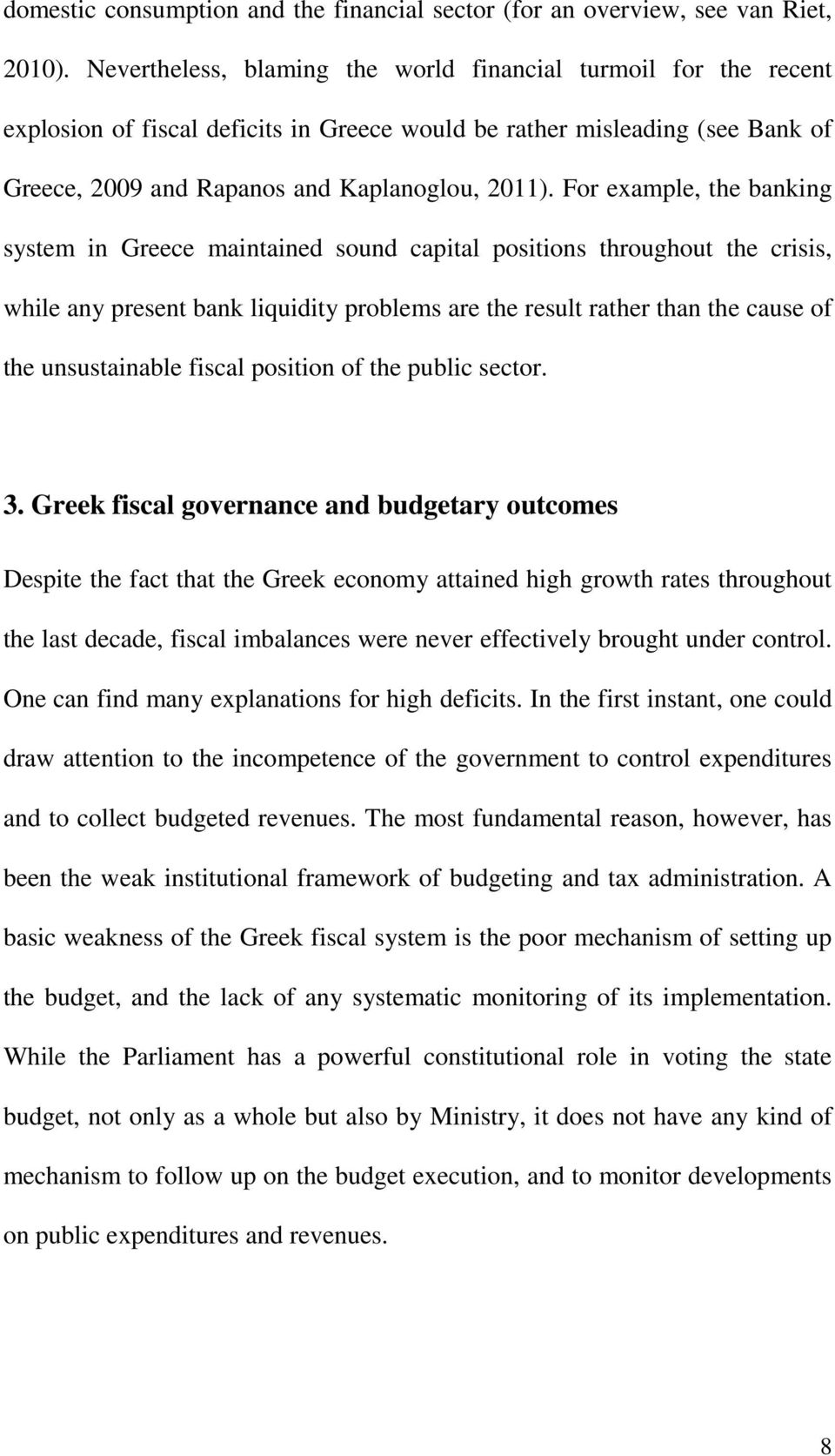 For example, the banking system in Greece maintained sound capital positions throughout the crisis, while any present bank liquidity problems are the result rather than the cause of the unsustainable