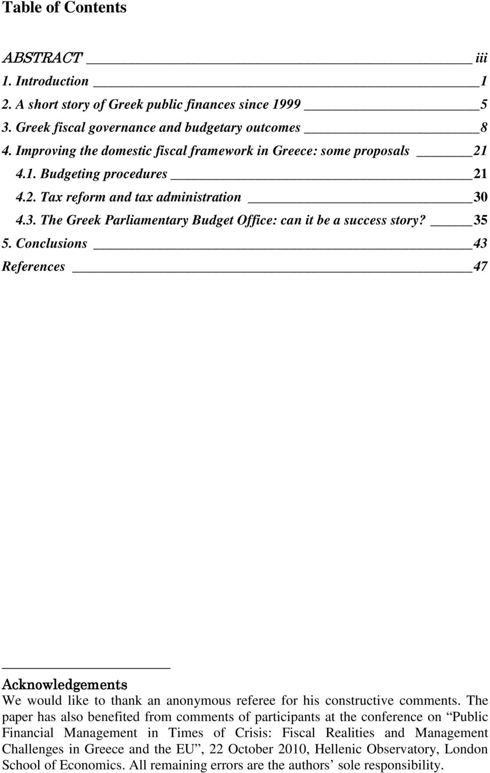4.3. The Greek Parliamentary Budget Office: can it be a success story? 35 5. Conclusions 43 References 47 Acknowledgements We would like to thank an anonymous referee for his constructive comments.