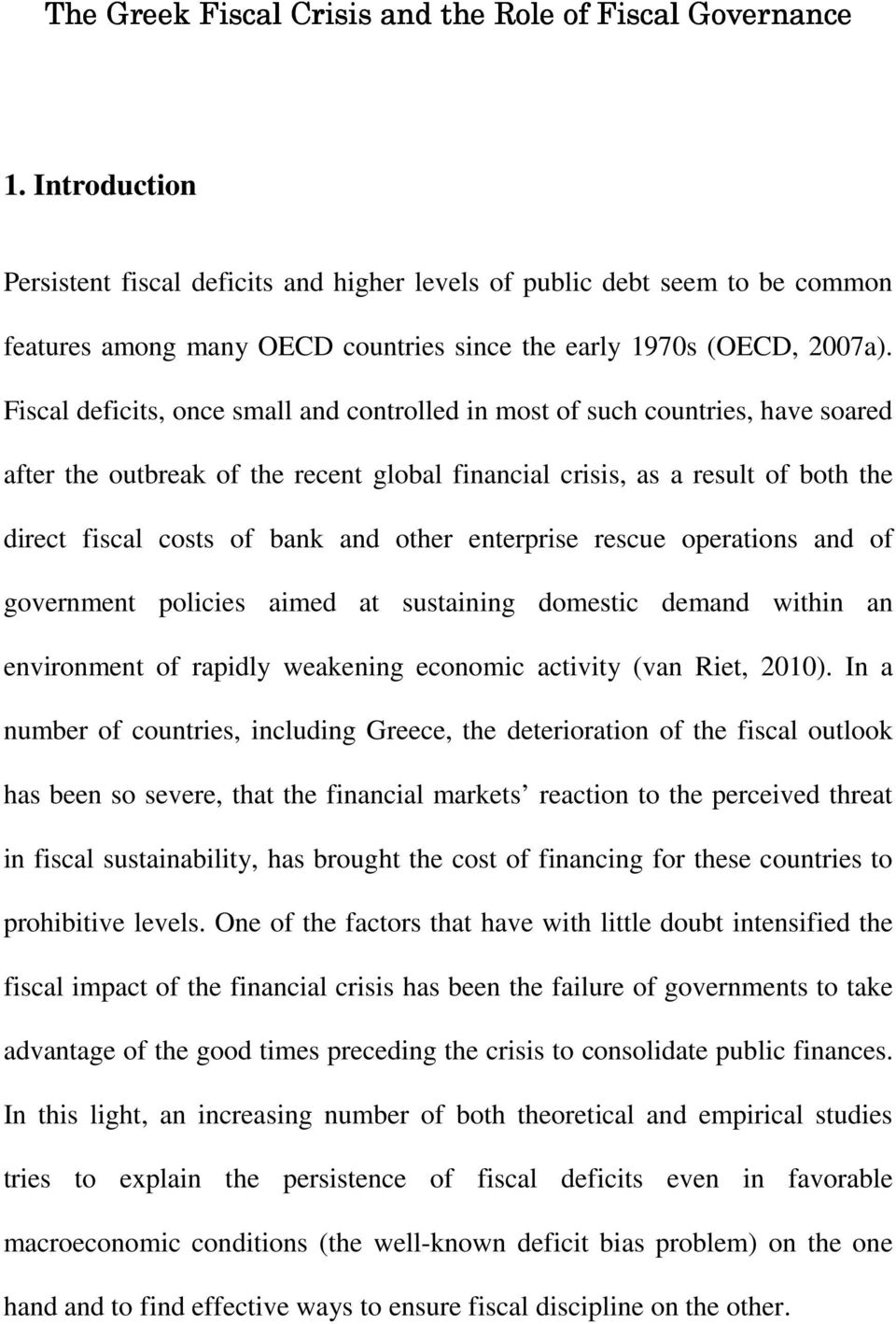 Fiscal deficits, once small and controlled in most of such countries, have soared after the outbreak of the recent global financial crisis, as a result of both the direct fiscal costs of bank and