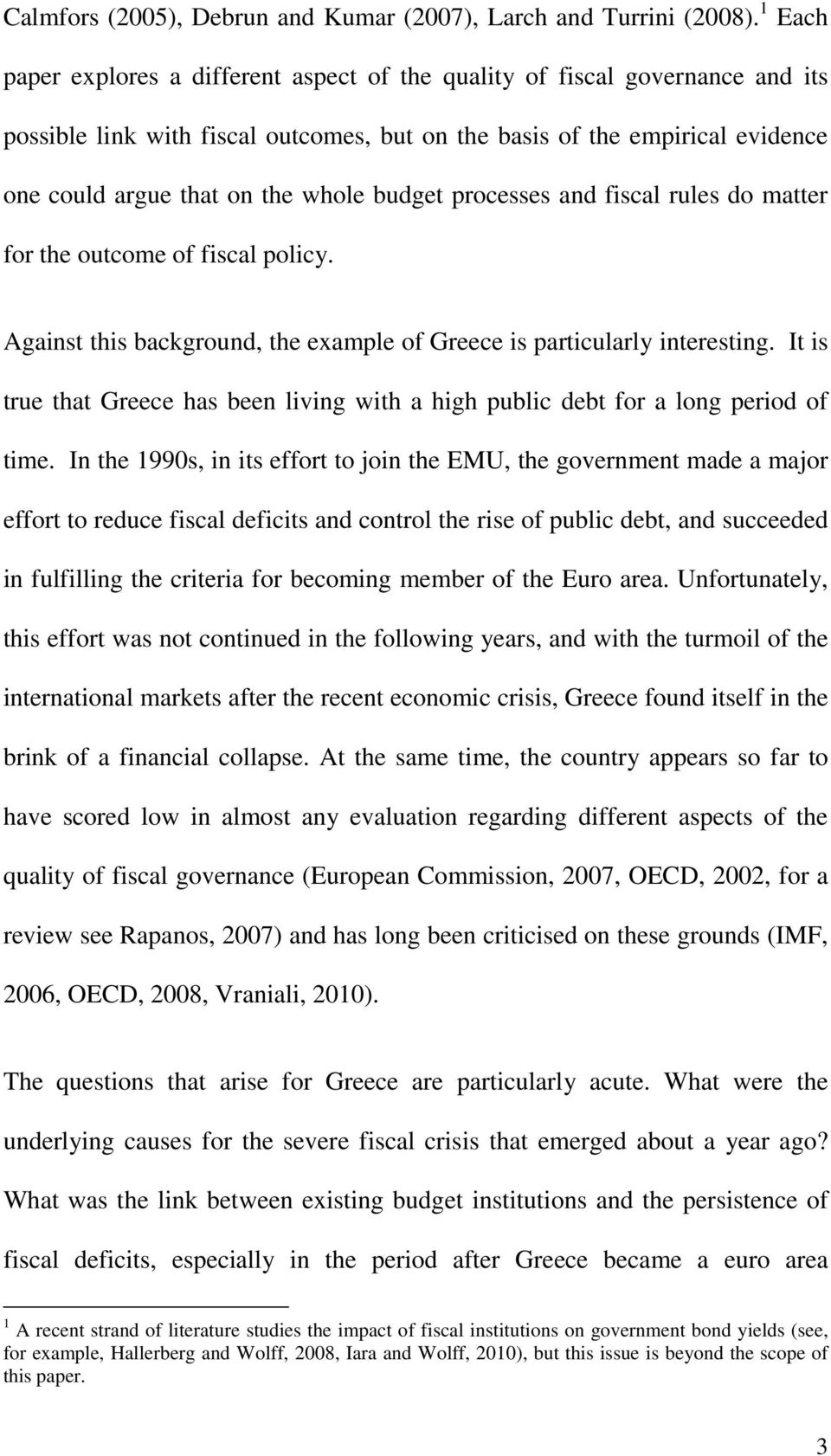 budget processes and fiscal rules do matter for the outcome of fiscal policy. Against this background, the example of Greece is particularly interesting.