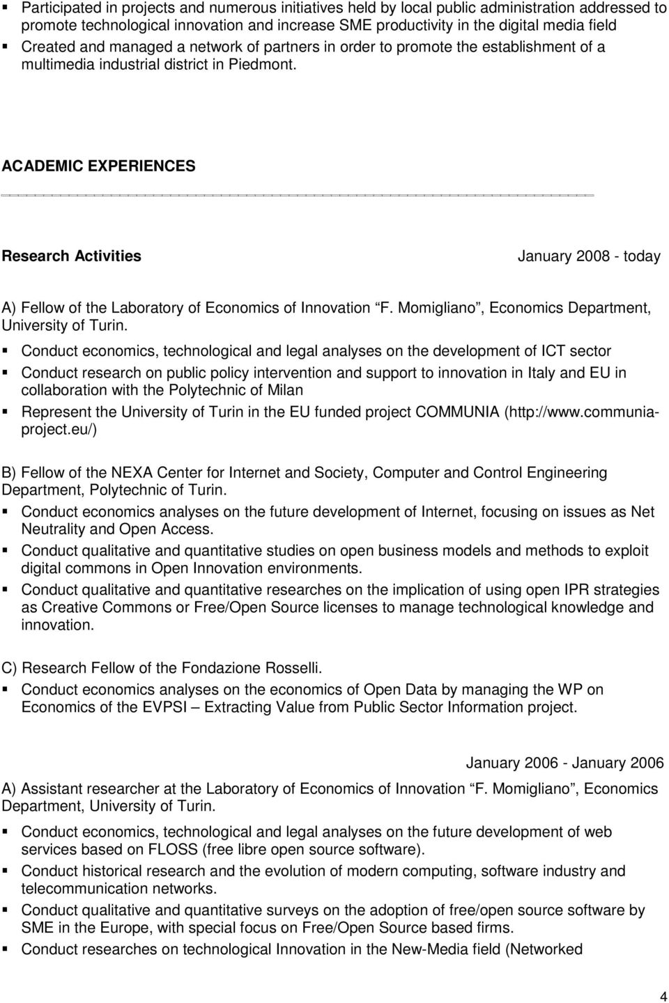 ACADEMIC EXPERIENCES Research Activities January 2008 - today A) Fellow of the Laboratory of Economics of Innovation F. Momigliano, Economics Department, University of Turin.