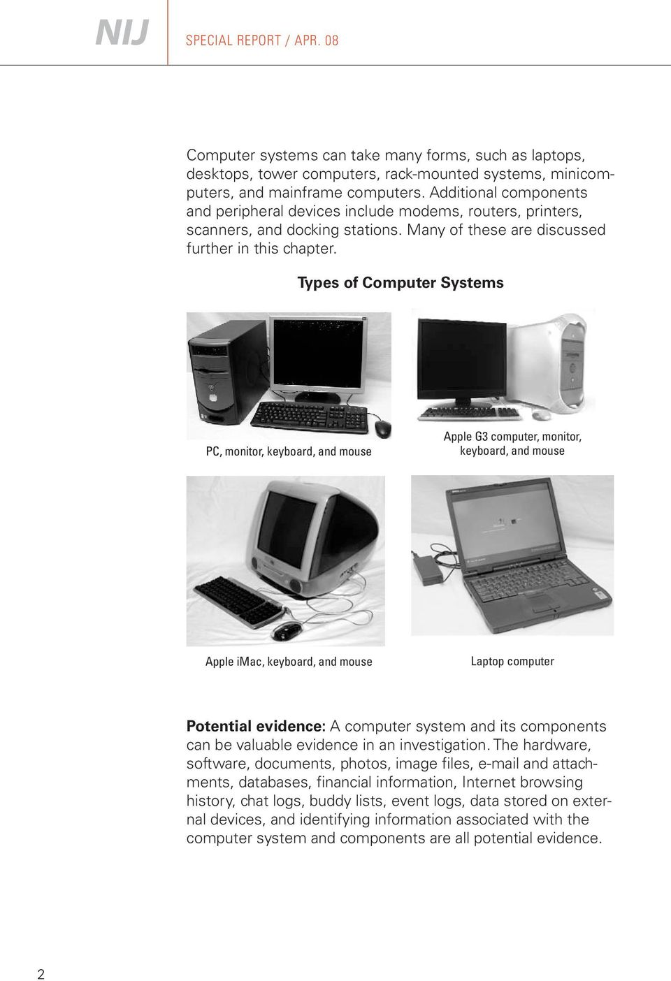 Types of Computer Systems PC, monitor, keyboard, and mouse Apple G3 computer, monitor, keyboard, and mouse Apple imac, keyboard, and mouse Laptop computer Potential evidence: A computer system and