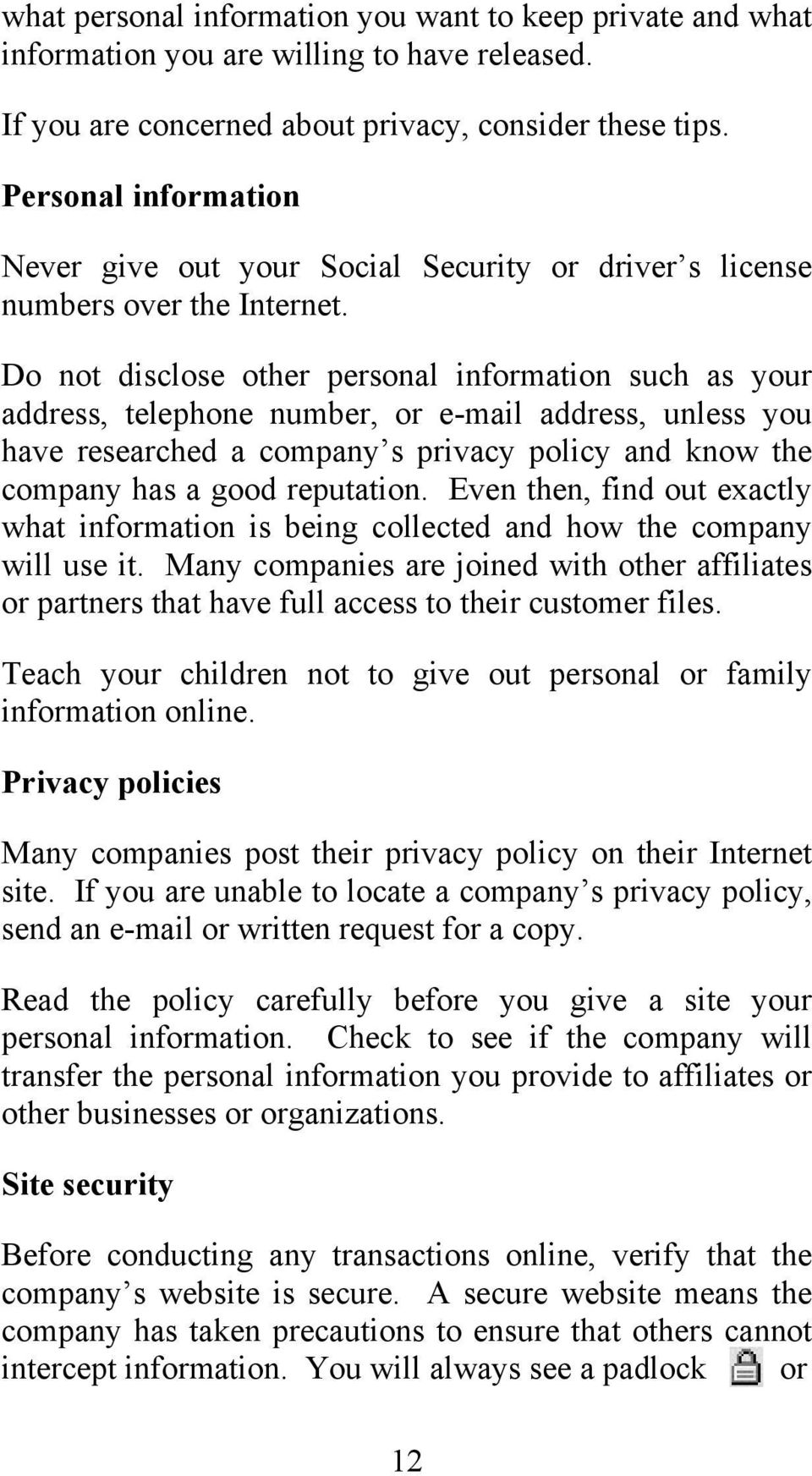 Do not disclose other personal information such as your address, telephone number, or e-mail address, unless you have researched a company s privacy policy and know the company has a good reputation.