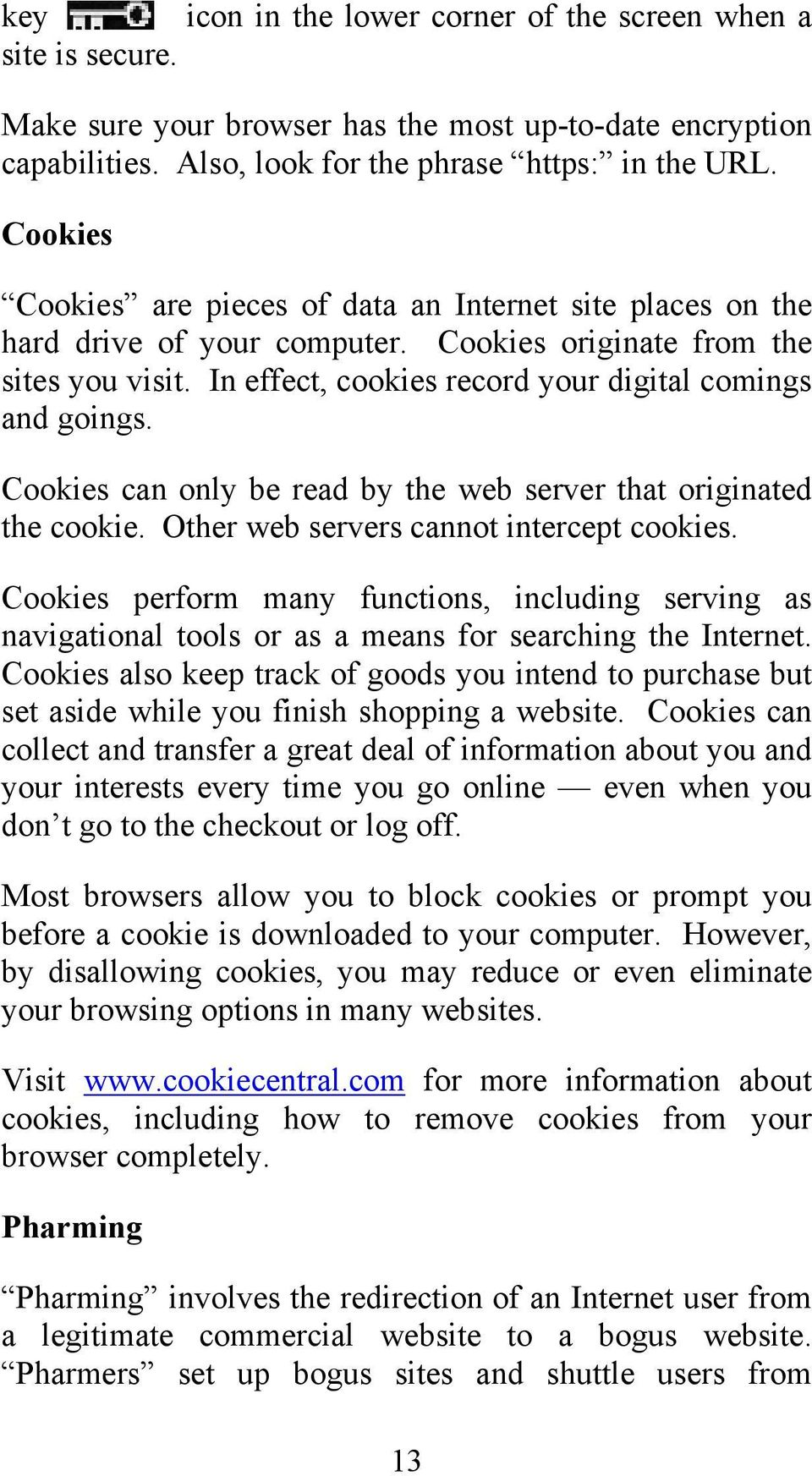 Cookies can only be read by the web server that originated the cookie. Other web servers cannot intercept cookies.