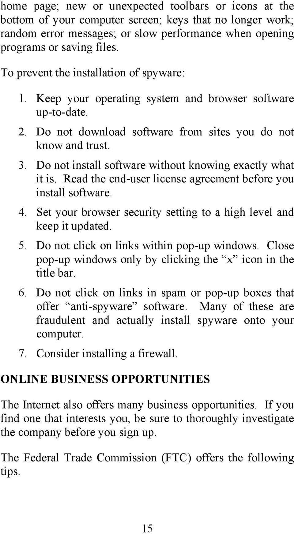 Do not install software without knowing exactly what it is. Read the end-user license agreement before you install software. 4. Set your browser security setting to a high level and keep it updated.