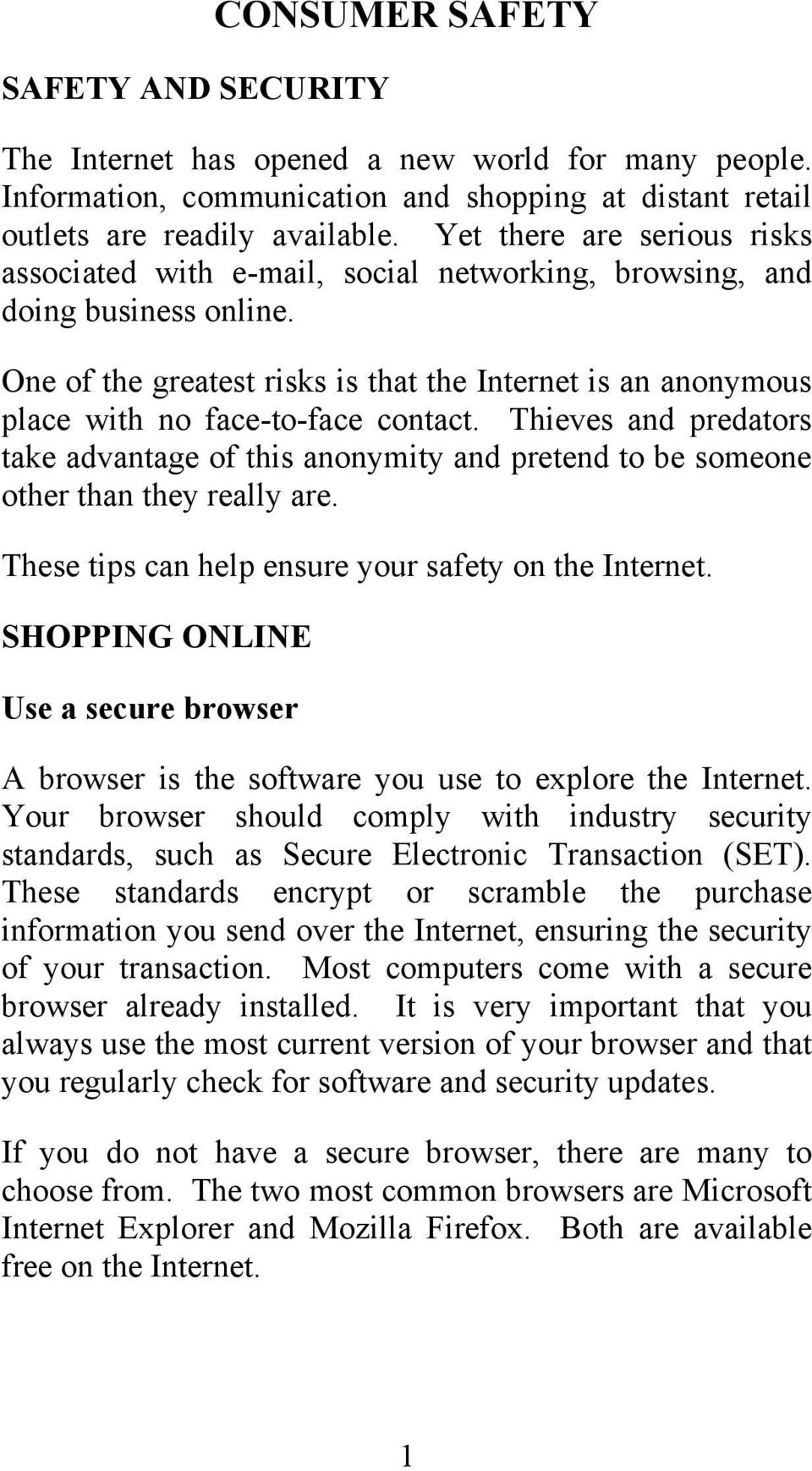 One of the greatest risks is that the Internet is an anonymous place with no face-to-face contact.