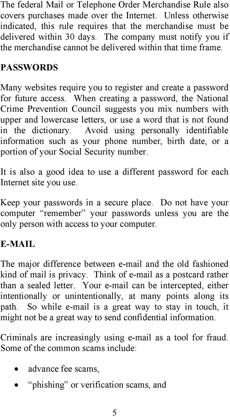 When creating a password, the National Crime Prevention Council suggests you mix numbers with upper and lowercase letters, or use a word that is not found in the dictionary.