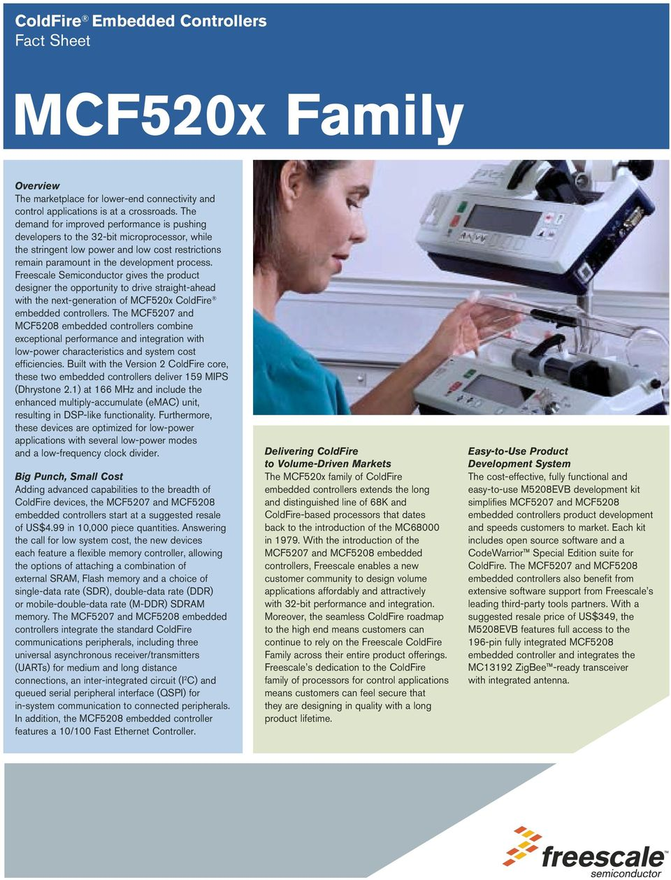 Freescale Semiconductor gives the product designer the opportunity to drive straight-ahead with the next-generation of MCF520x ColdFire embedded controllers.