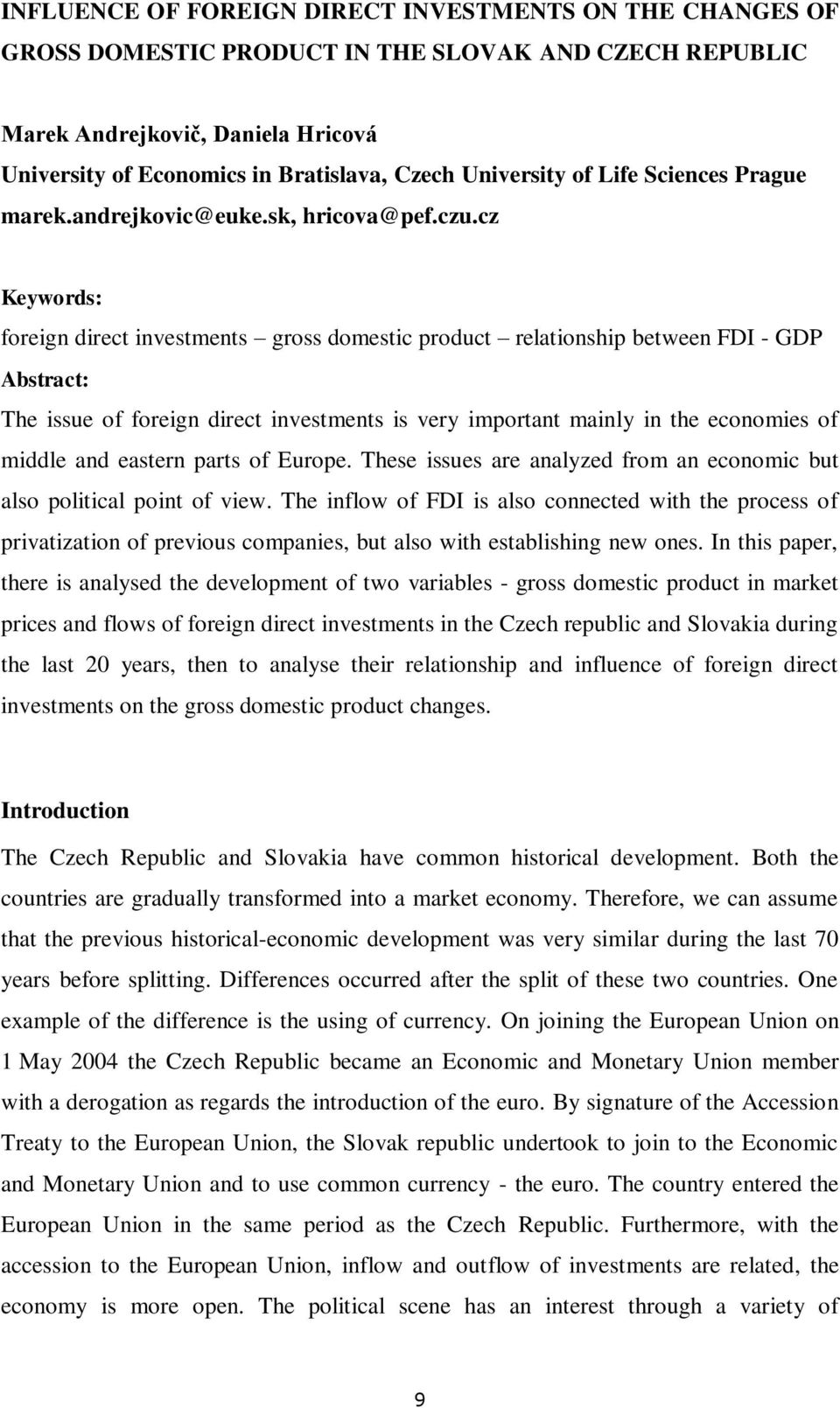 cz Keywords: foreign direct investments gross domestic product relationship between FDI - GDP Abstract: The issue of foreign direct investments is very important mainly in the economies of middle and