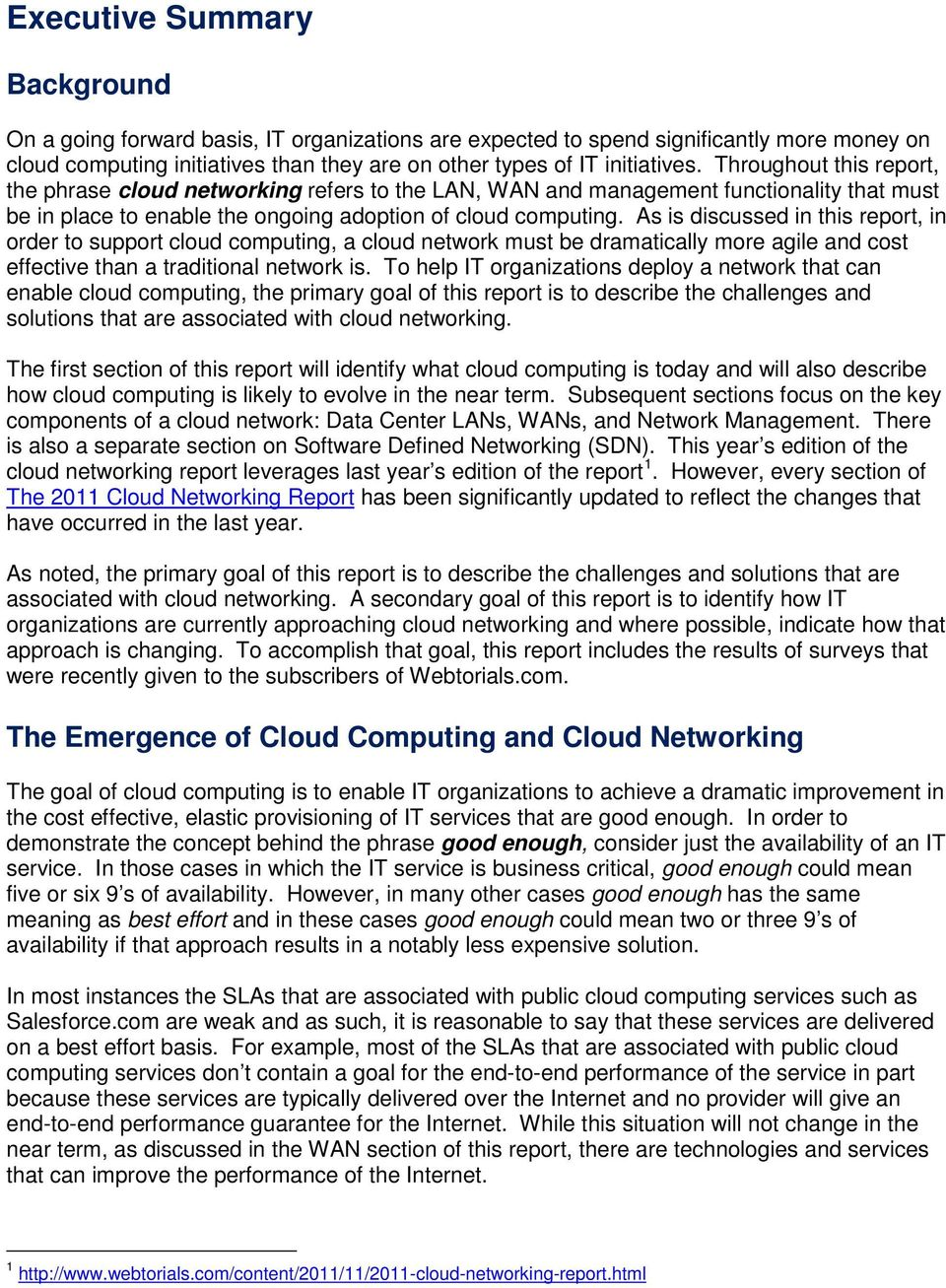 As is discussed in this report, in order to support cloud computing, a cloud network must be dramatically more agile and cost effective than a traditional network is.