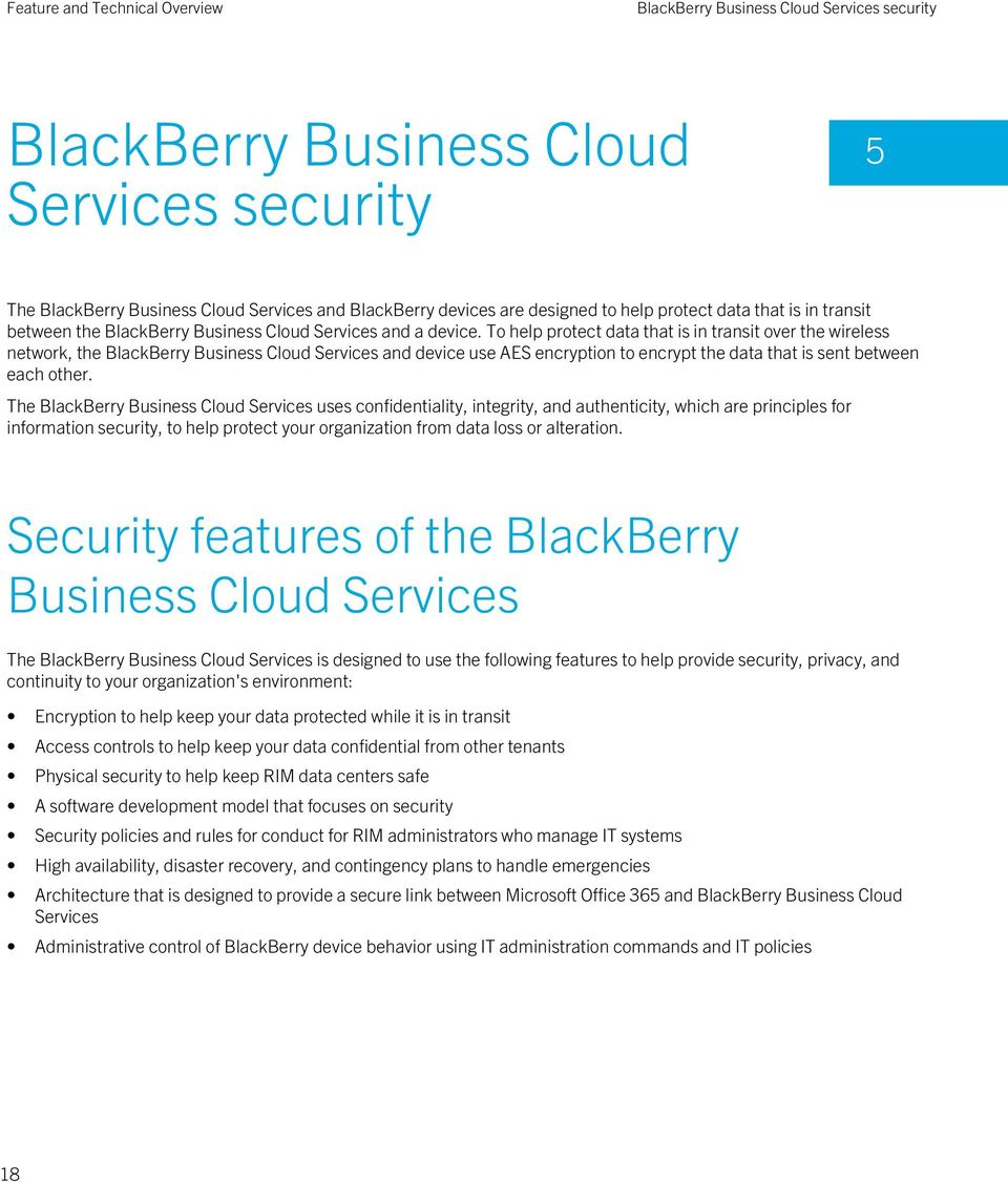 To help protect data that is in transit over the wireless network, the BlackBerry Business Cloud Services and device use AES encryption to encrypt the data that is sent between each other.