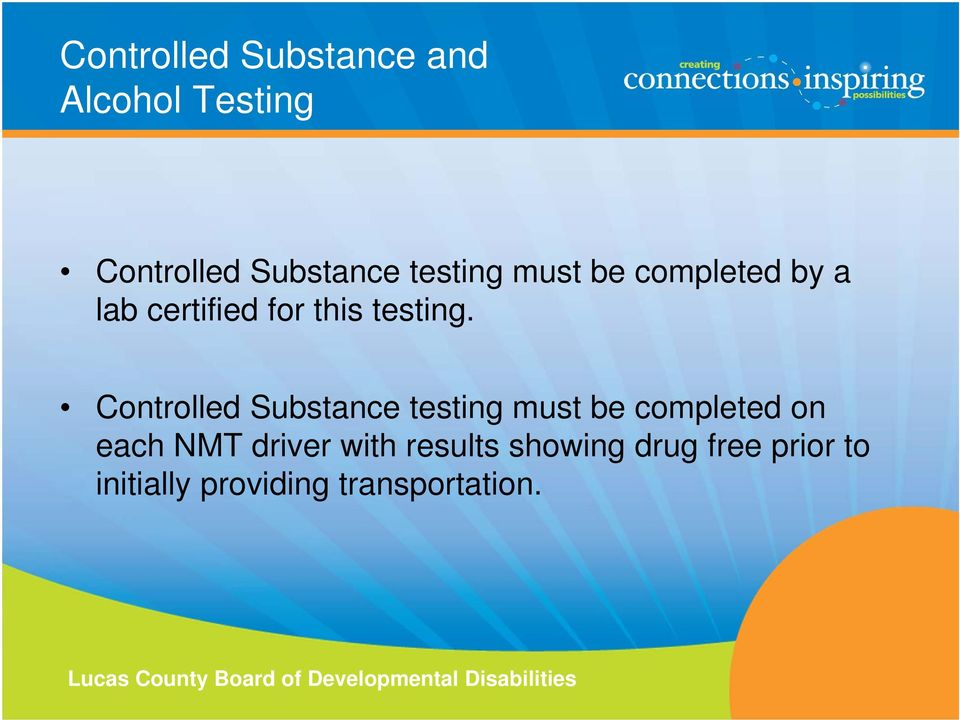 Controlled Substance testing must be completed on each NMT driver